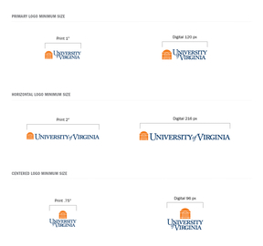 Examples of UVA UVA Logos Minimum Size; For print the primary logo should be no smaller then 1 inch, horizontal logo 2 inches and centered logo 3/4 an inch; For digital the primary logo should be no smaller then 120px, the horizontal logo 216px and the centered logo 96px